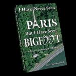 I Have Never Seen Paris But I Have Seen Bigfoot